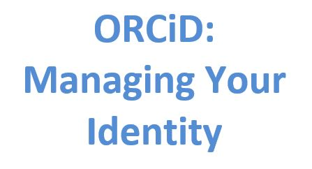 ORCID: Managing Your Identity